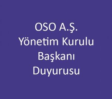 OSO A.Ş. Yönetim Kurulu Başkanı Duyurusu